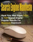 Search Engine Manifesto - Rank Your Web Pages High in TOP Search Engine Popular Results for Maximum Exposure! ebook by Thrivelearning Institute Library