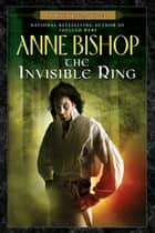 The Invisible Ring ebook by Anne Bishop
