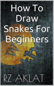 How To Draw Snakes For Beginners ebook by RZ Aklat