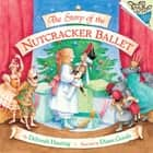 The Story of the Nutcracker Ballet ebook by Deborah Hautzig, Diane Goode