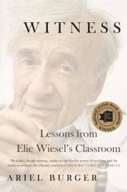 Witness - Lessons from Elie Wiesel's Classroom ebook by Ariel Burger
