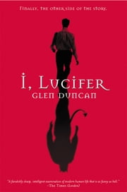 I, Lucifer - Finally, the Other Side of the Story ebook by Glen Duncan