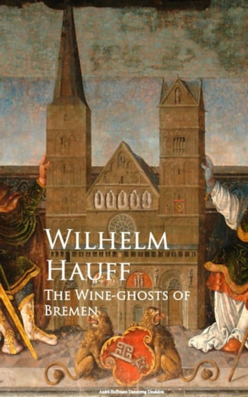 The Wine-ghosts of Bremen ebook by Wilhelm Hauff