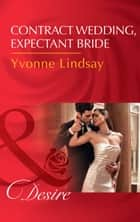 Contract Wedding, Expectant Bride (Mills & Boon Desire) (Courtesan Brides, Book 2) ebook by Yvonne Lindsay