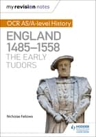 My Revision Notes: OCR AS/A-level History: England 1485-1558: The Early Tudors ebook by