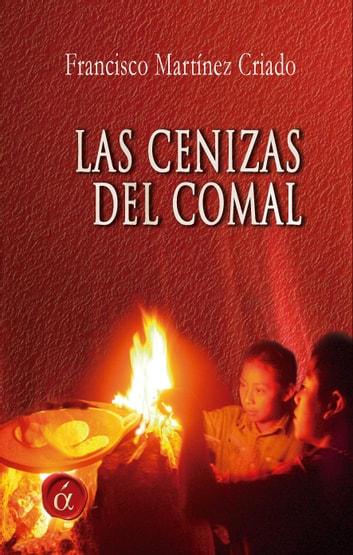 Las cenizas del comal ebook by Francisco Martínez Criado
