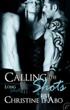 Calling the Shots ebook by Christine d'Abo