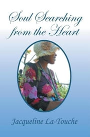 Soul Searching from the Heart - Inspirational, Poems and Prayers ebook by Jacqueline La-Touche
