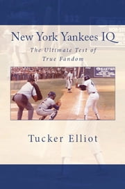 New York Yankees IQ: The Ultimate Test of True Fandom ebook by Tucker Elliot
