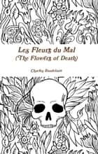 The Flowers of Death ebook by Charles Baudelaire