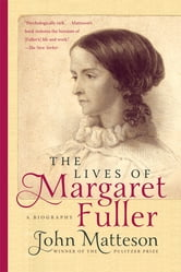 The Lives of Margaret Fuller: A Biography ebook by John Matteson
