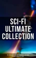 Sci-Fi Ultimate Collection: 170+ Space Adventures, Dystopian Novels, Lost World Classics & Apocalyptic Tales - The Time Machine, The War of the Worlds, The Invisible Man, The Mysterious Island, Frankenstein, Flatland, Iron Heel, Dr Jekyll and Mr Hyde, Lilith, 1984, Brave New World, Herland, Looking Backward… ebook by Jules Verne, H. G. Wells, Edgar Allan Poe,...