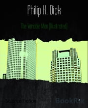 The Variable Man (Illustrated) ebook by Philip K. Dick