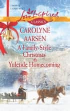 A Family-Style Christmas and Yuletide Homecoming ebook by Carolyne Aarsen