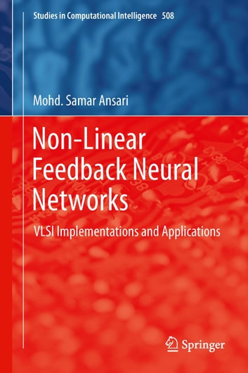 Non-Linear Feedback Neural Networks - VLSI Implementations and Applications ebook by Mohd. Samar Ansari