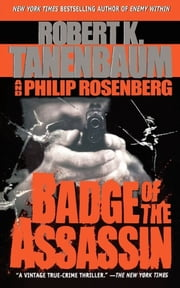 Badge of the Assassin ebook by Robert K. Tanenbaum,Philip Rosenberg
