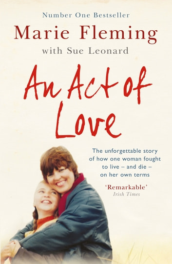 An Act of Love - One Woman's Remarkable Life Story and Her Fight for the Right to Die with Dignity eBook by Marie Fleming