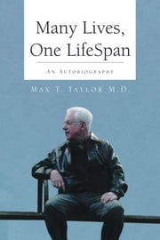 Many Lives, One LifeSpan - An Autobiography ebook by Max T. Taylor M.D.