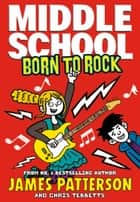 Middle School: Born to Rock - (Middle School 11) ebook by James Patterson