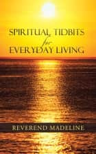 Spiritual Tidbits for Everyday Living ebook by Reverend  Madeline