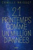 21 printemps comme un million d'années ebook by Camille Brissot