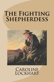 The Fighting Shepherdess ebook by Caroline Lockhart