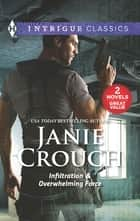 Infiltration & Overwhelming Force - An Anthology ebook by Janie Crouch