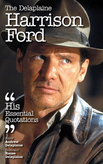 The Delaplaine HARRISON FORD - His Essential Quotations ebook by Andrew Delaplaine