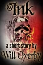 Ink - A Horror Short Story ebook by Will Overby