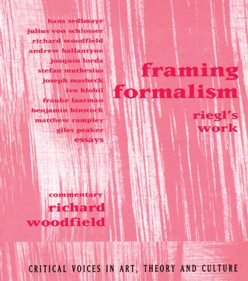 Framing Formalism - Riegl's Work ebook by Richard Woodfield
