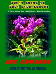 Abe's Guide to July Wildflowers ebook by Abe Edwards