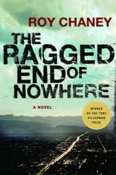 The Ragged End of Nowhere - A Novel ebook by Roy Chaney