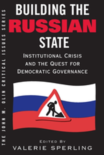 Building The Russian State - Institutional Crisis And The Quest For Democratic Governance eBook by Valerie Sperling