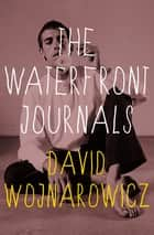 The Waterfront Journals ebook by Amy Scholder, David Wojnarowicz