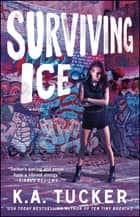 Surviving Ice - A Novel ebook by K.A. Tucker