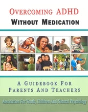 Overcoming ADHD Without Medication - A Guidebook for Parents and Teachers ebook by Association for Youth, Children, and Natural Psychology