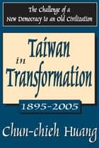 Taiwan in Transformation 1895-2005 - The Challenge of a New Democracy to an Old Civilization ebook by Chun-chieh Huang