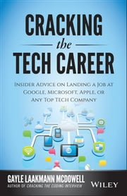 Cracking the Tech Career - Insider Advice on Landing a Job at Google, Microsoft, Apple, or any Top Tech Company ebook by Gayle Laakmann McDowell