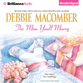 Man You'll Marry, The - The First Man You Meet and The Man You'll Marry audiobook by Debbie Macomber