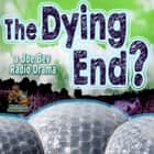 The Dying End? - A Joe Bev Radio Drama audiobook by Joe Bevilacqua, Joe Bevilacqua, Daws Butler,...