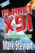 Planet X91 The Underwater Cave ebook by Mark Stewart