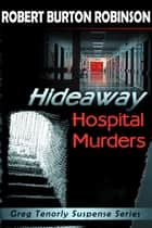 Hideaway Hospital Murders - Greg Tenorly Suspense Series, #2 ebook by Robert Burton Robinson