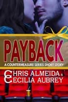 Payback - A Contemporary Romance Short Story in the Countermeasure Series ebook by Chris  Almeida, Cecilia Aubrey