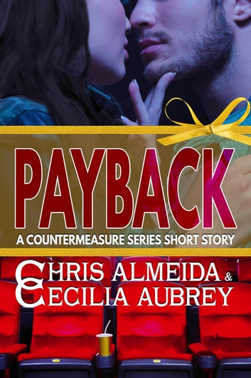 Payback - A Contemporary Romance Short Story in the Countermeasure Series ebook by Chris  Almeida,Cecilia Aubrey