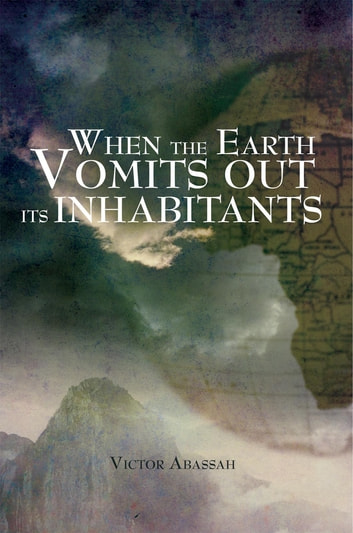 When the Earth Vomits out Its Inhabitants ebook by Victor Abassah