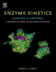 Enzyme Kinetics: Catalysis and Control - A Reference of Theory and Best-Practice Methods ebook by Daniel L. Purich