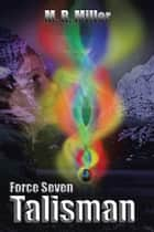 Force Seven: Talisman ebook by M. R. Miller