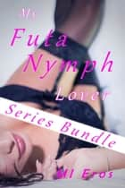 My Futa Nymph Lover (Series Bundle) ebook by MI Eros