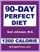 90-Day Perfect Diet - 1200 Calorie ebook by Gail Johnson