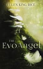The EvoAngel - a mushroom thriller eBook by Ellen King Rice, Sheffels Duncan